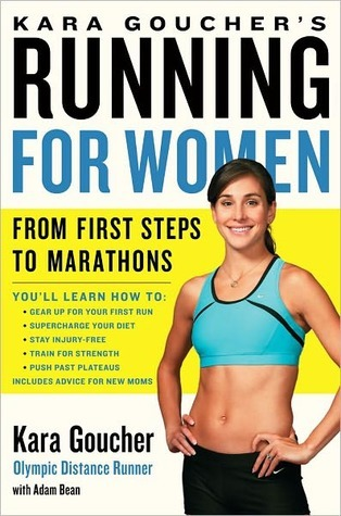 Kara Gouchers Running for Women: From First Steps to Marathons  by  Kara Goucher