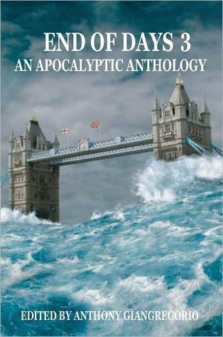 End of Days 3: An Apocalyptic Anthology Anthony Giangregorio