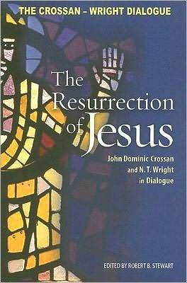 The Ressurrection of Jesus: John Dominic Crossan and N.T. Wright in Dialogue  by  John Dominic Crossan