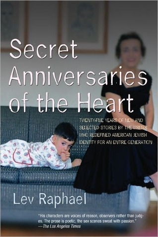 Secret Anniversaries of the Heart: New and Selected Stories  by  Lev Raphael: New and Selected Stories by Lev Raphael by Lev Raphael
