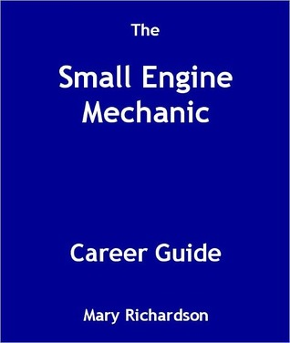 The Small Engine Mechanic Career Guide  by  Mary Richardson