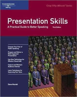 Presentation Skills: A Practical Guide to Better Speaking Steve Mandel