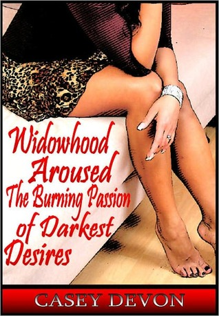 Widowhood Aroused - The Burning Passion of Darkest Desires  by  Casey Devon
