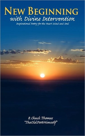 New Beginning with Divine Intervention Inspirational Poetry for the Heart Mind and Soul B. Chuck Thomas