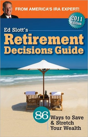 Ed Slotts Retirement Decisions Guide 2011 Edition  by  Ed Slott