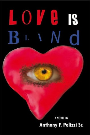 Love Is Blind  by  Anthony F. Polizzi Sr.