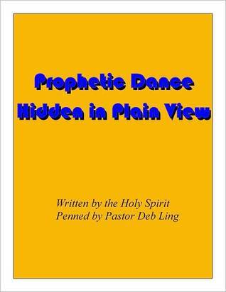 Prophetic Dance - Hidden in Plain View Deb Ling