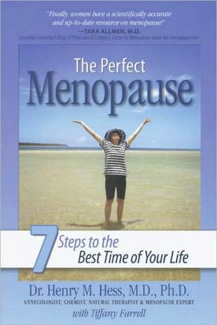 The Perfect Menopause: 7 Steps to the Best Time of Your Life  by  Henry M. Hess