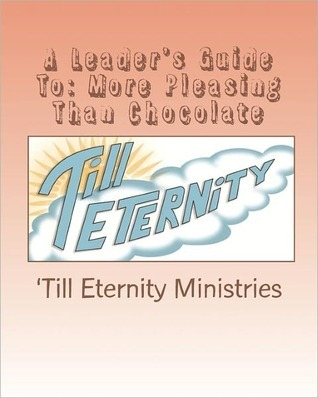 A Leaders Guide to: More Pleasing Than Chocolate: A Study on the Book of Esther Till Eternity Ministries