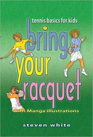 Bring Your Raquet: Tennis Basics for Kids  by  Steven White