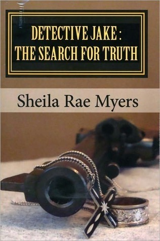 Detective Jake: The Search for Truth Sheila Myers