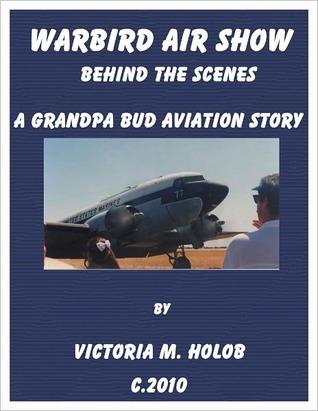 WARBIRD AIR SHOW!!,Behind The Scenes, A Grandpa Bud-----Indiana Birdman-----Aviation Story Victoria M. Holob