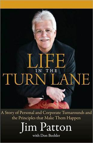 Life in the Turn Lane: A Story of Personal and Corporate Turnarounds and the Principles that Make Them Happen  by  Jim Patton