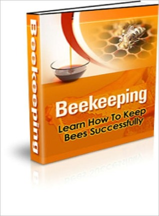 The Beginners Beekeeping Bible: How to Be a Beekeeper  by  Lou Diamond