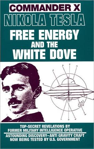 Nikola Tesla: Free Energy and the White Dove Commander X