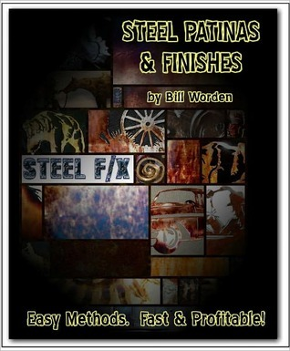 Steel Patinas and Finishes  by  Bill Worden