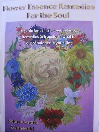 Flower Essence Remedies for the Soul  by  Solara Zwaneveld