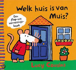 Welk huis is van Muis ?: een flap-uit verrassingsboek  by  Lucy Cousins