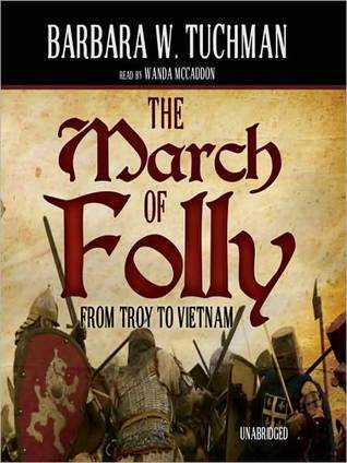 March of Folly: From Troy to Vietnam: From Troy to Vietnam Barbara W. Tuchman