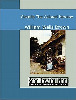 Clotelle: The Colored Heroine  by  William Wells Brown