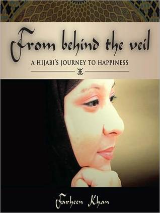 From Behind the Veil: A Hijabis Journey to Happiness  by  Farheen Khan