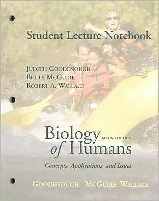 Biology of Humans Student Lecture Notebook: Concepts, Applications, and Issues Judith Goodenough