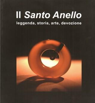 Il Santo Anello. Leggenda, storia, arte, devozione  by  Raffaele Caracciolo