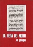 La fiera dei morti (già di Ognissanti). Lineamenti storici di unantica tradizione perugina Mario Roncetti
