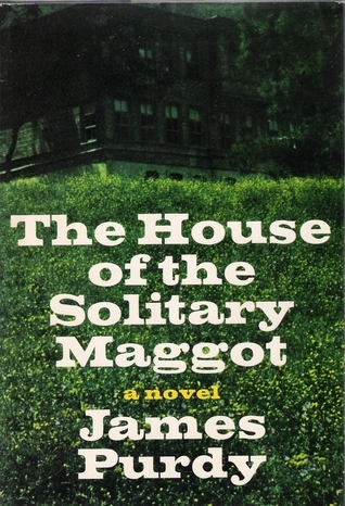 The House of the Solitary Maggot James Purdy