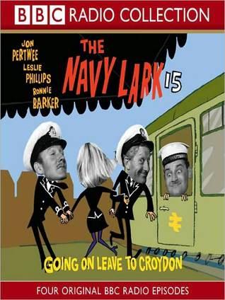 Going on Leave to Croydon: The Navy Lark, Volume 15 Leslie Phillips
