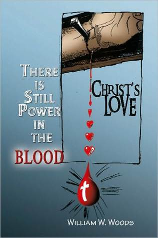 There Is Still Power In The Blood  by  William W. Woods