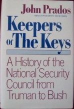 Keepers of the Keys: A History of the National Security Council from Truman to Bush John Prados