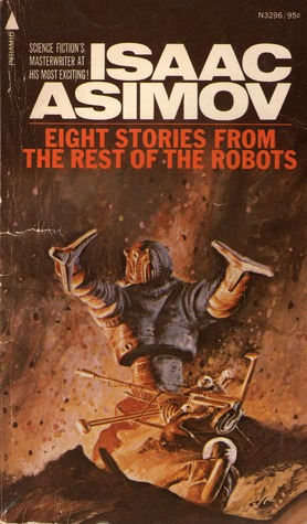 Eight Stories from The Rest of the Robots Isaac Asimov