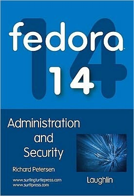 Fedora 14 Administration and Security Richard Petersen
