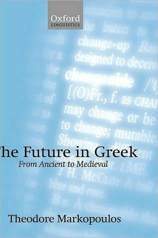 The Future in Greek: From Ancient to Medieval Theodore Markopoulos
