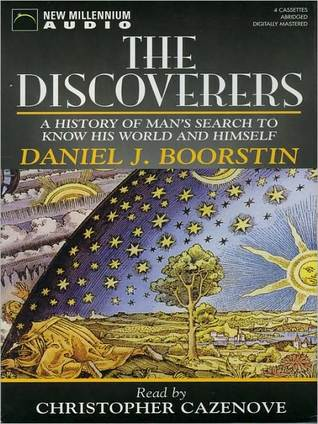 The Discoverers: A History of Mans Search to Know His World and Himself Daniel J. Boorstin