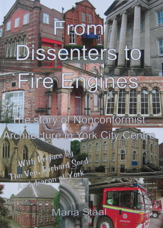 From Dissenters To Fire Engines: The Story Of Nonconformist Architecture In York City Centre Maria Staal