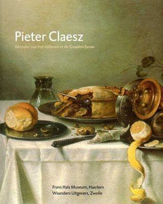 Pieter Claesz: Meester van het stilleven in de Gouden Eeuw  by  Pieter Biesboer