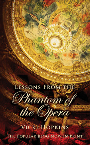 Lessons From The Phantom of the Opera  by  Vicki Hopkins