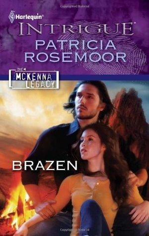 Brazen (The McKenna Legacy) (Harlequin Intrigue #1261) Patricia Rosemoor