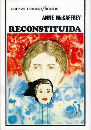 Reconstituida  by  Anne McCaffrey