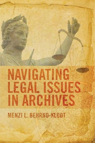 Navigating Legal Issues In Archives  by  Menzi L. Behrnd-Klodt
