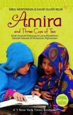 Amira and Three Cups of Tea: Kisah Inspiratif Keluarga AS yang Mendirikan Sekolah-Sekolah di Perbatasan Afghanistan  by  Greg Mortenson