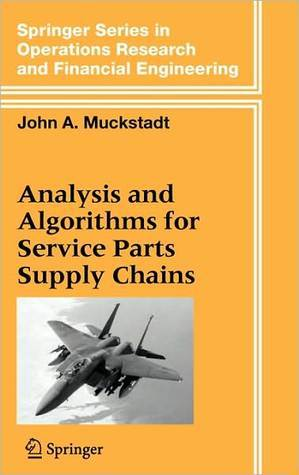 Analysis and Algorithms for Service Parts Supply Chains John A. Muckstadt