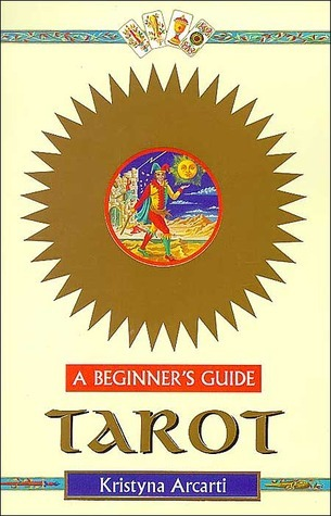 Tarot: A Beginners Guide  by  Kristyna Arcarti