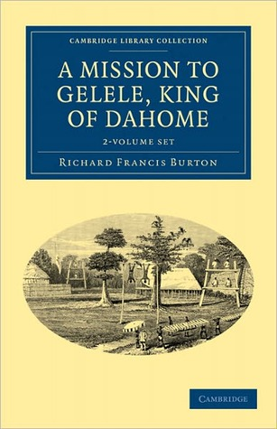 A Mission to Gelele, King of Dahome - 2 Volume Set  by  Richard Francis Burton