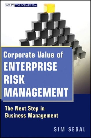 Corporate Value of Enterprise Risk Management: The Next Step in Business Management Sim Segal