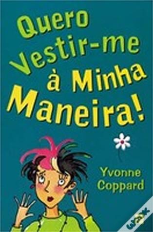 Quero Vestir-me à Minha Maneira!  by  Yvonne Coppard