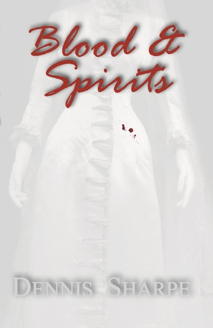 Blood & Spirits (The Coming Storm, #1)  by  Dennis Sharpe
