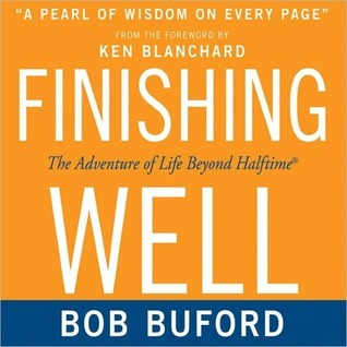Finishing Well: The Adventure of Life Beyond Halftime Bob P. Buford